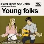 Vol.91 流行とか世代じゃなくて、君と話すのが好きなんだ。『Young Folks / Peter, Bjorn & John』