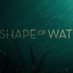 映画『シェイプ・オブ・ウォーター』は大人の女性のファンタジー。愛は水のように形を変えて寄り添う。